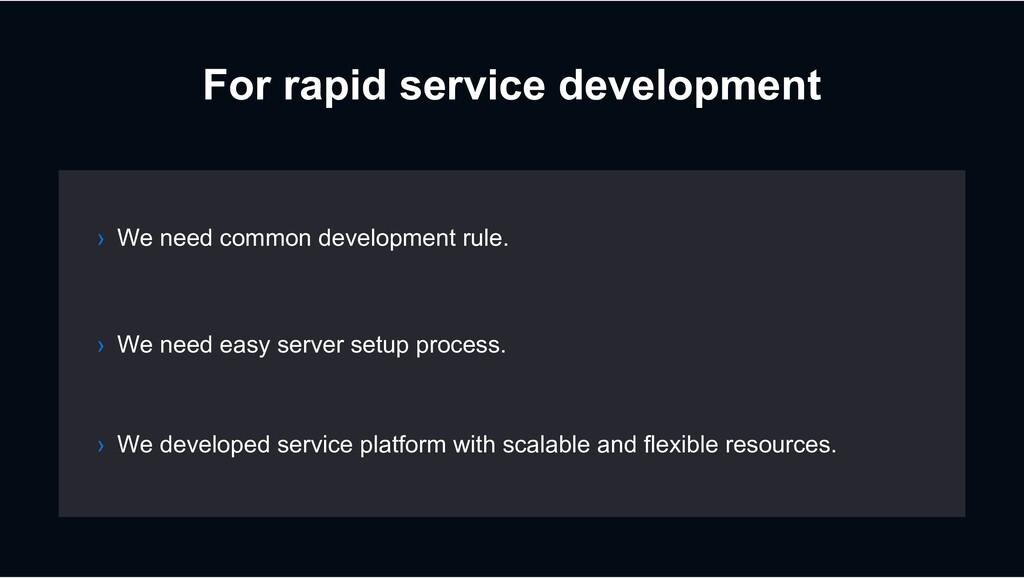 For rapid service development › We need common ...