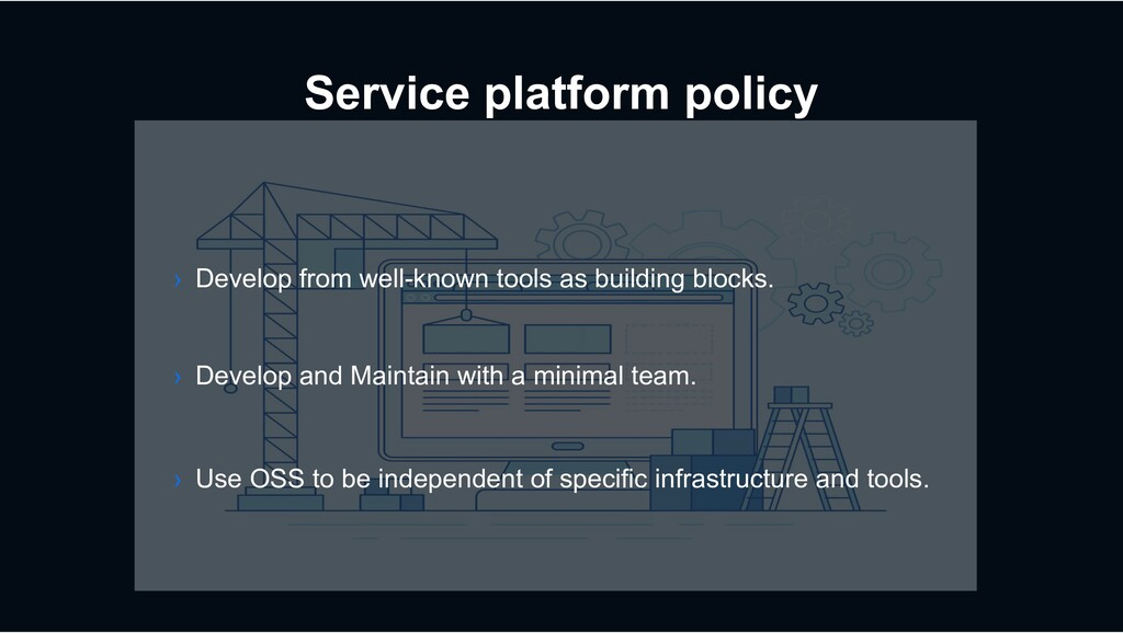 Service platform policy › Develop from well-kno...