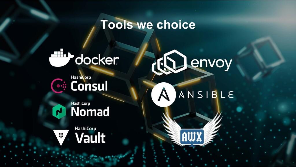 Tools we choice