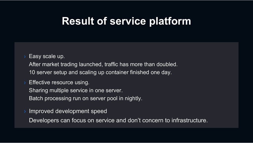 Result of service platform › Easy scale up. Aft...