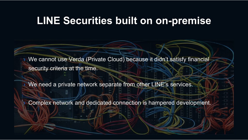 LINE Securities built on on-premise › We need a...