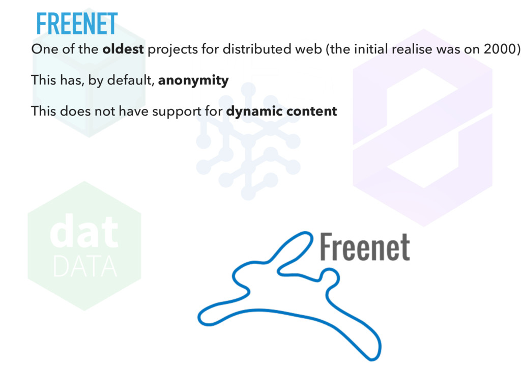 FREENET One of the oldest projects for distribu...