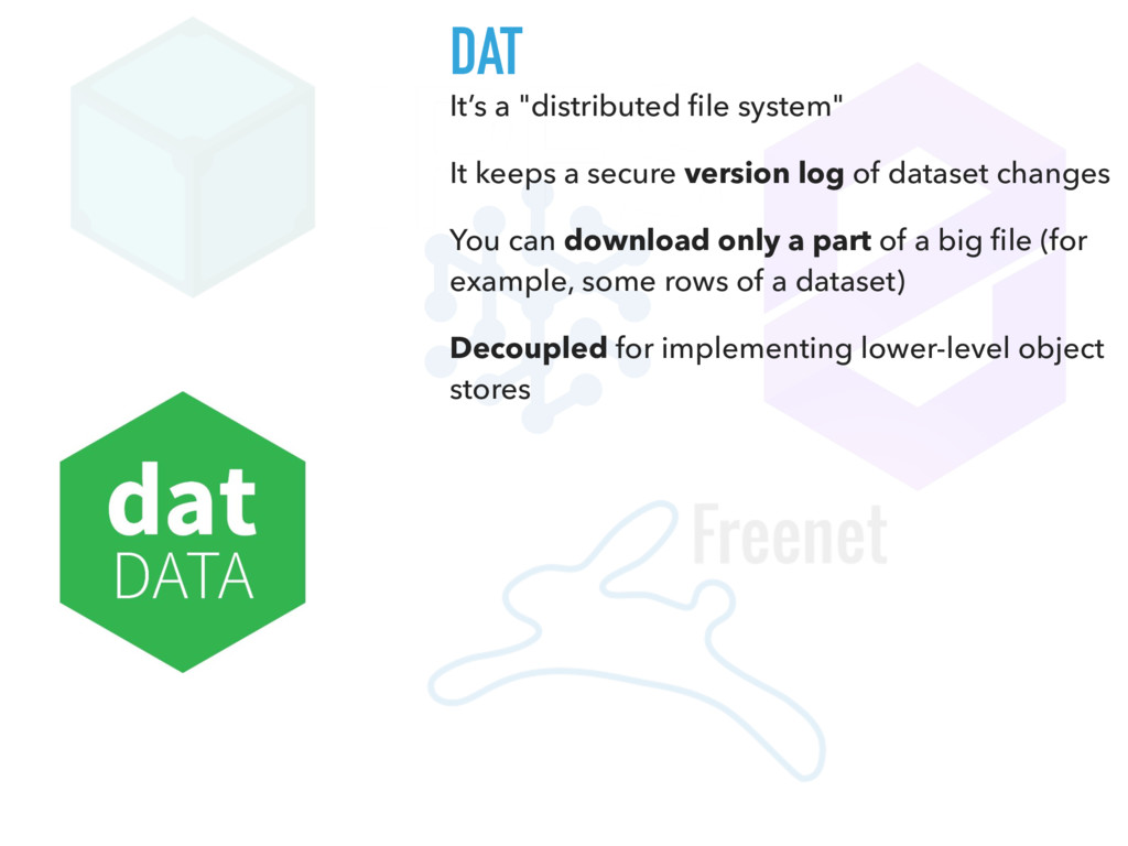 "DAT It's a ""distributed file system"" It keeps a ..."