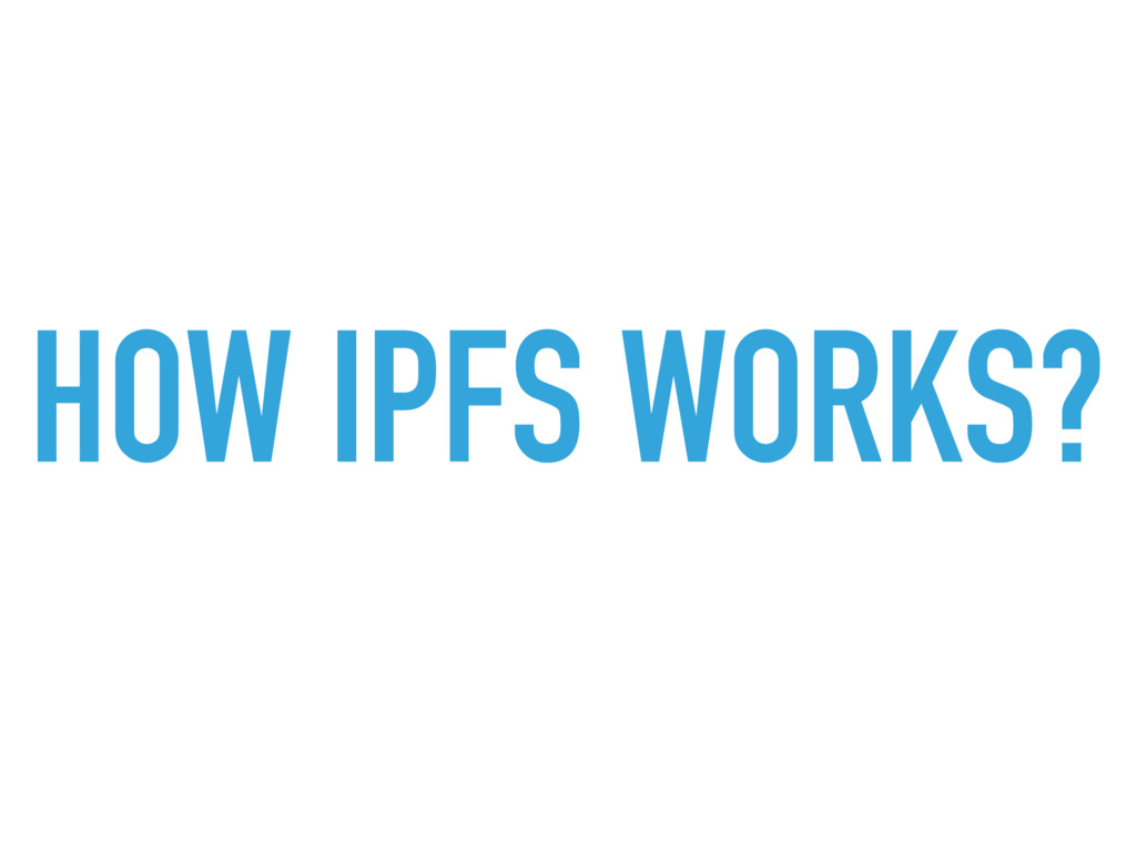 HOW IPFS WORKS?