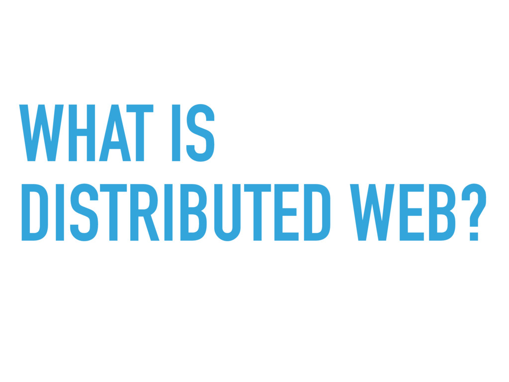 WHAT IS DISTRIBUTED WEB?