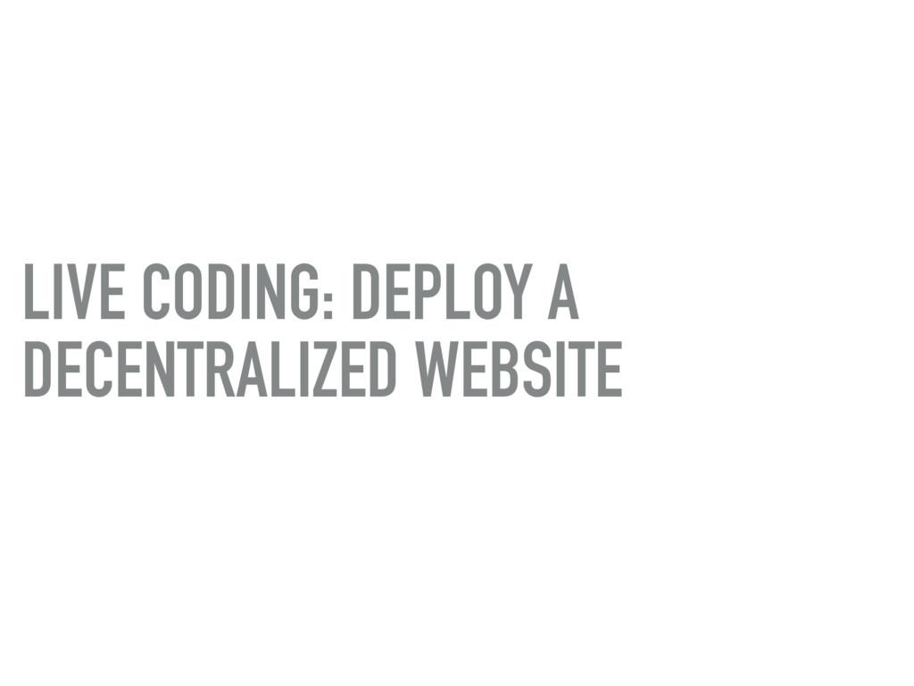 LIVE CODING: DEPLOY A DECENTRALIZED WEBSITE