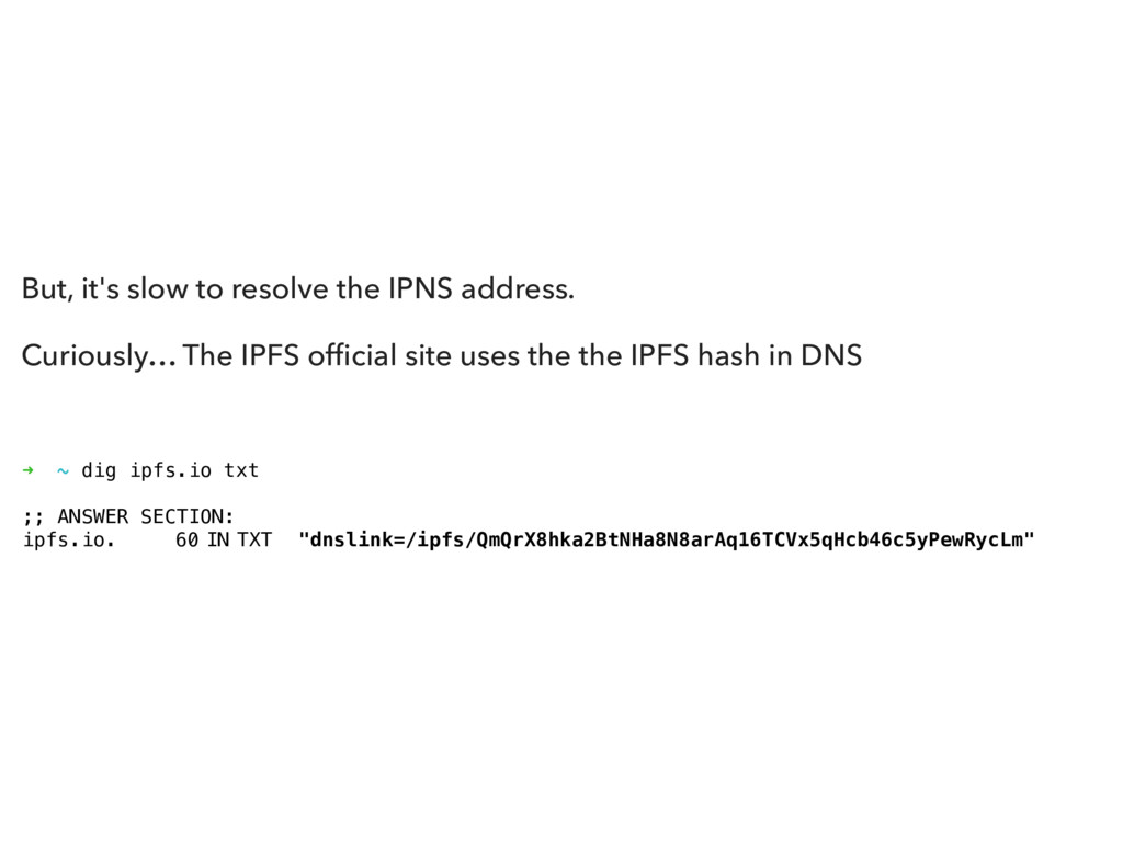 But, it's slow to resolve the IPNS address. Cur...