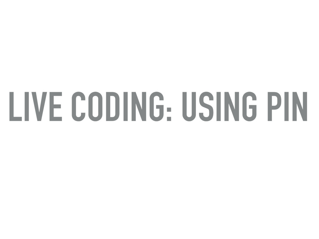 LIVE CODING: USING PIN