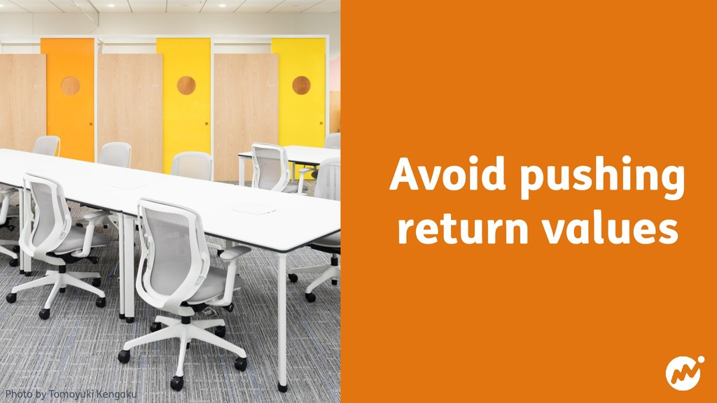 Avoid pushing return values Photo by Tomoyuki K...