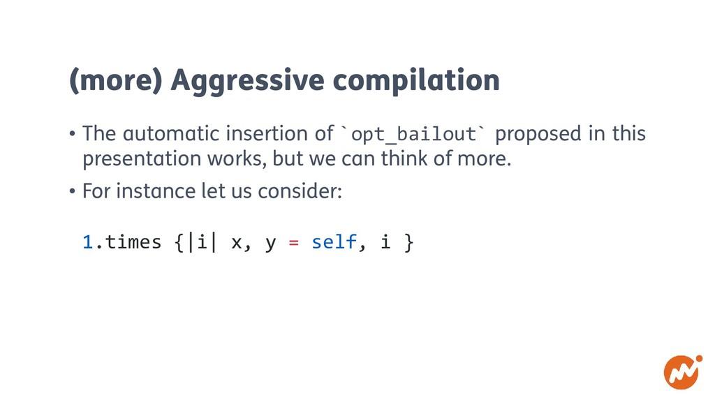 (more) Aggressive compilation • The automatic i...