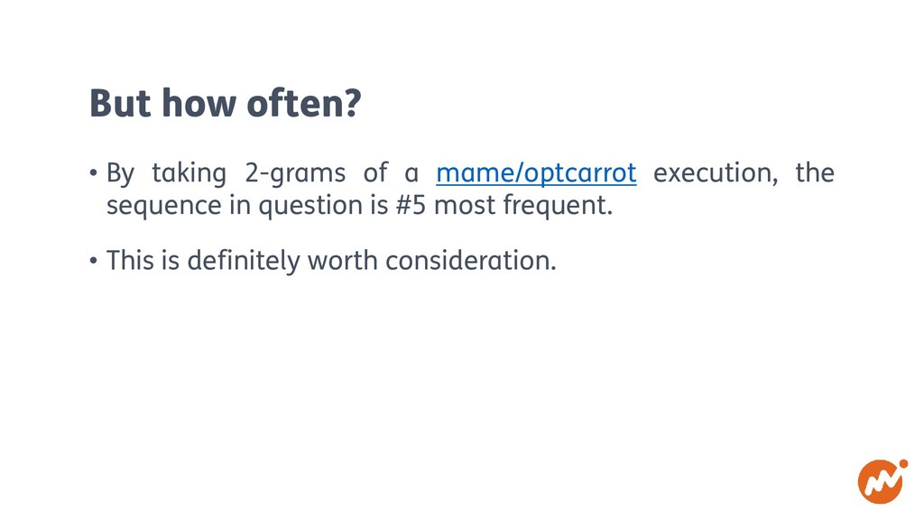 But how often? • By taking 2-grams of a mame/op...