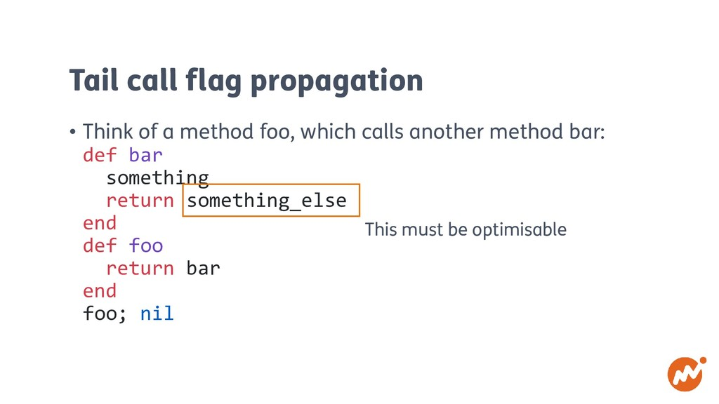 Tail call flag propagation • Think of a method ...