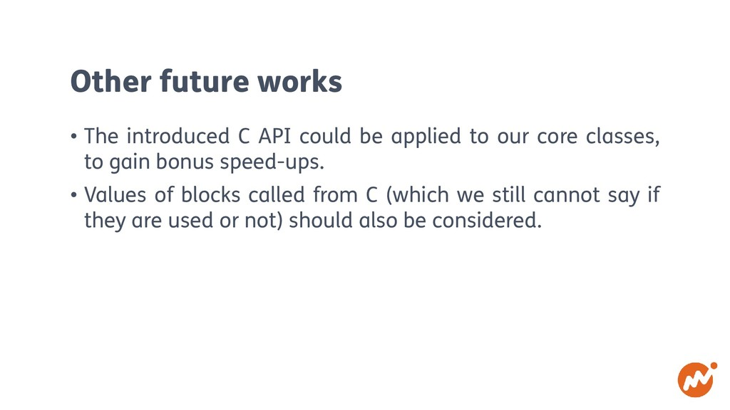Other future works • The introduced C API could...