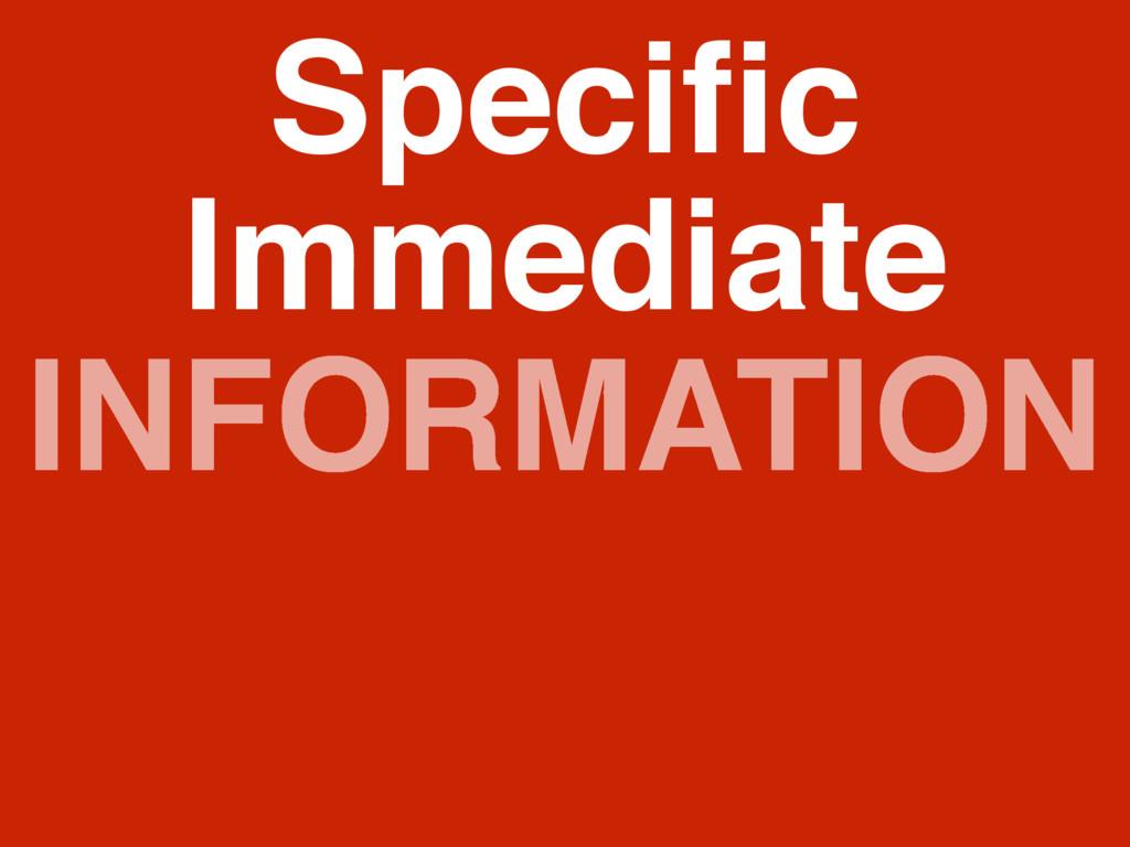 INFORMATION Specific Immediate