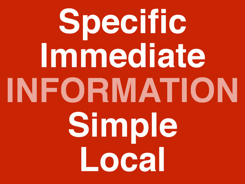 INFORMATION Specific Simple Immediate Local