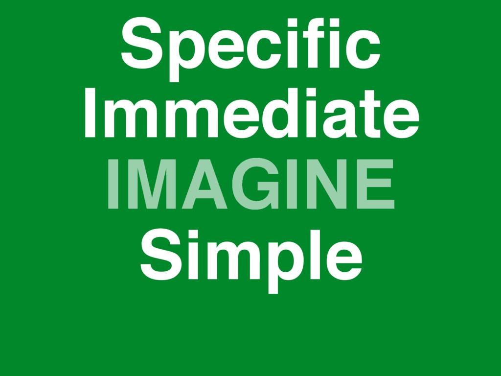 IMAGINE Specific Simple Immediate