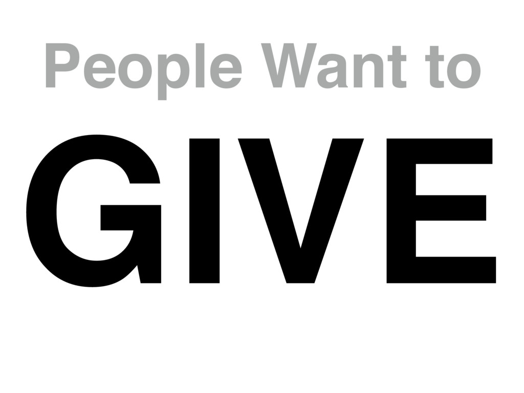 People Want to GIVE