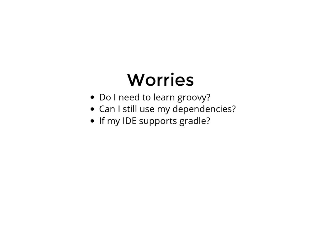 Worries Do I need to learn groovy? Can I still ...