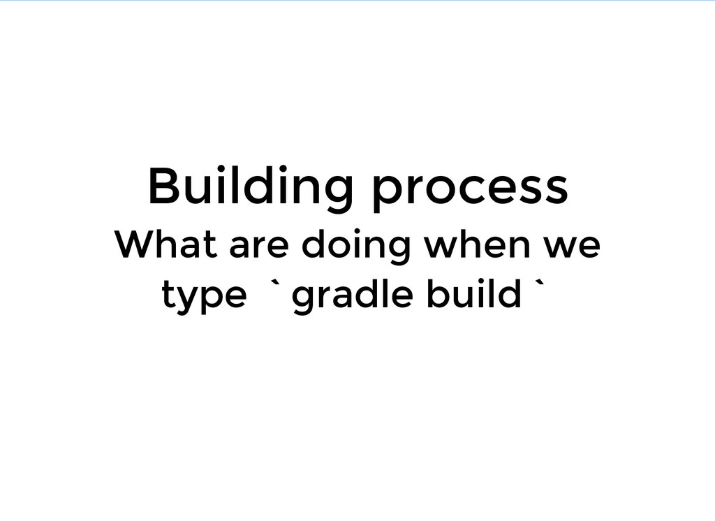 Building process What are doing when we type `g...