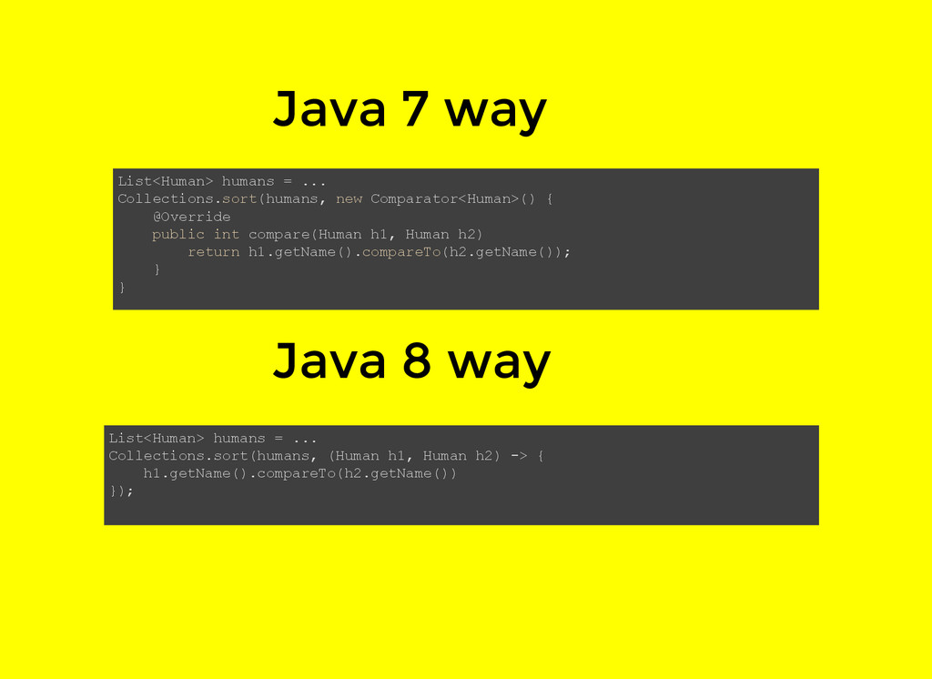 Java 7 way Java 8 way List<Human> humans = ... ...