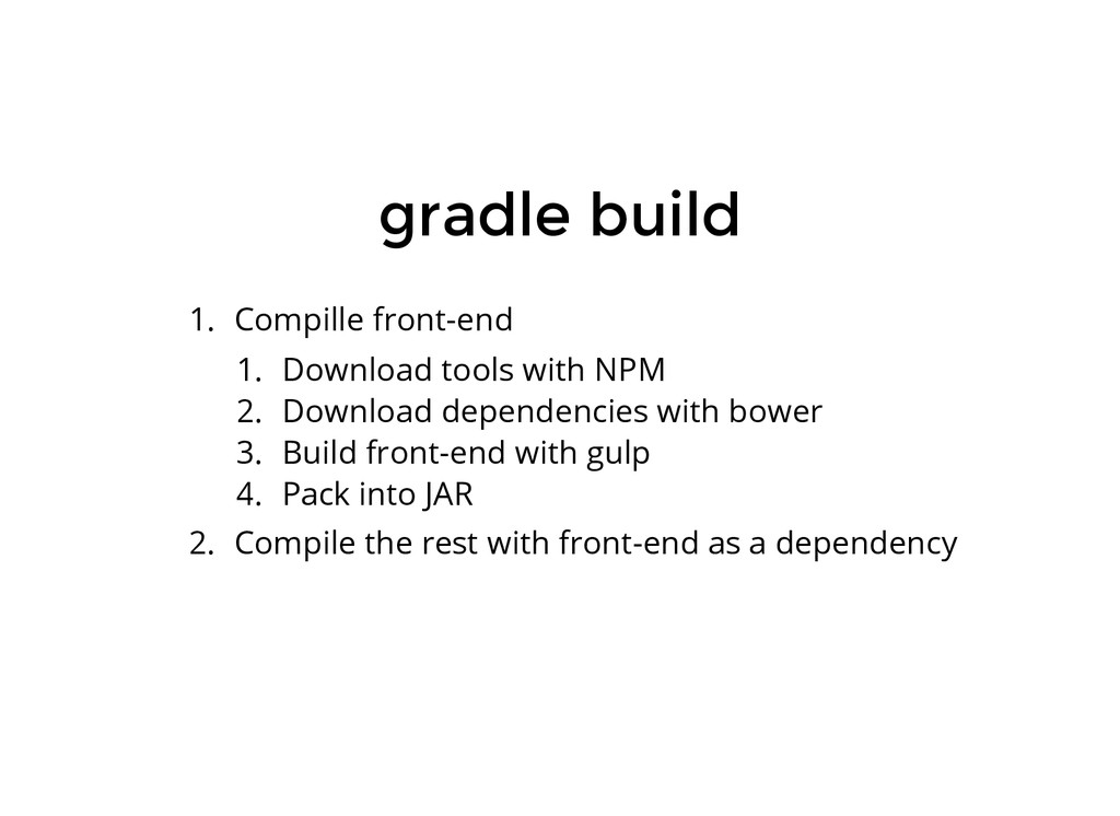 gradle build 1. Compille front-end 1. Download ...