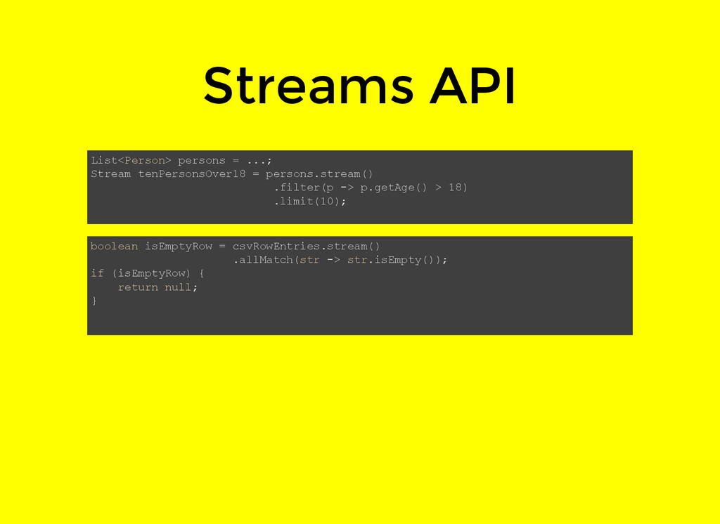 Streams API List<Person> persons = ...; Stream ...