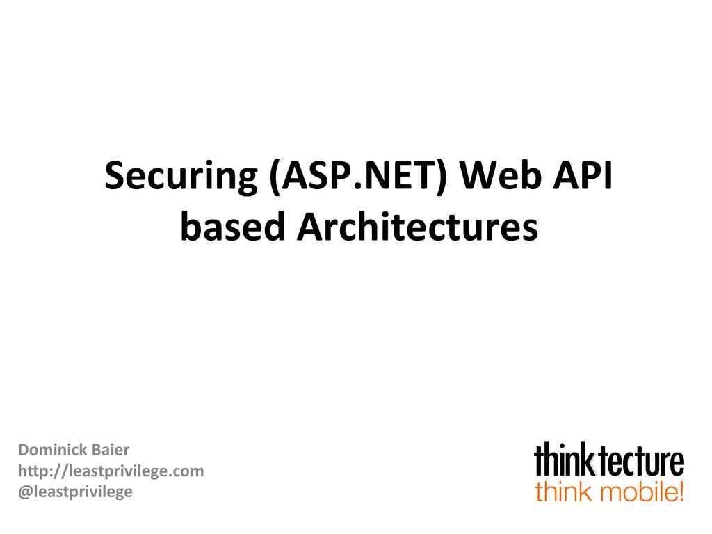 Securing (ASP.NET) Web API  based...