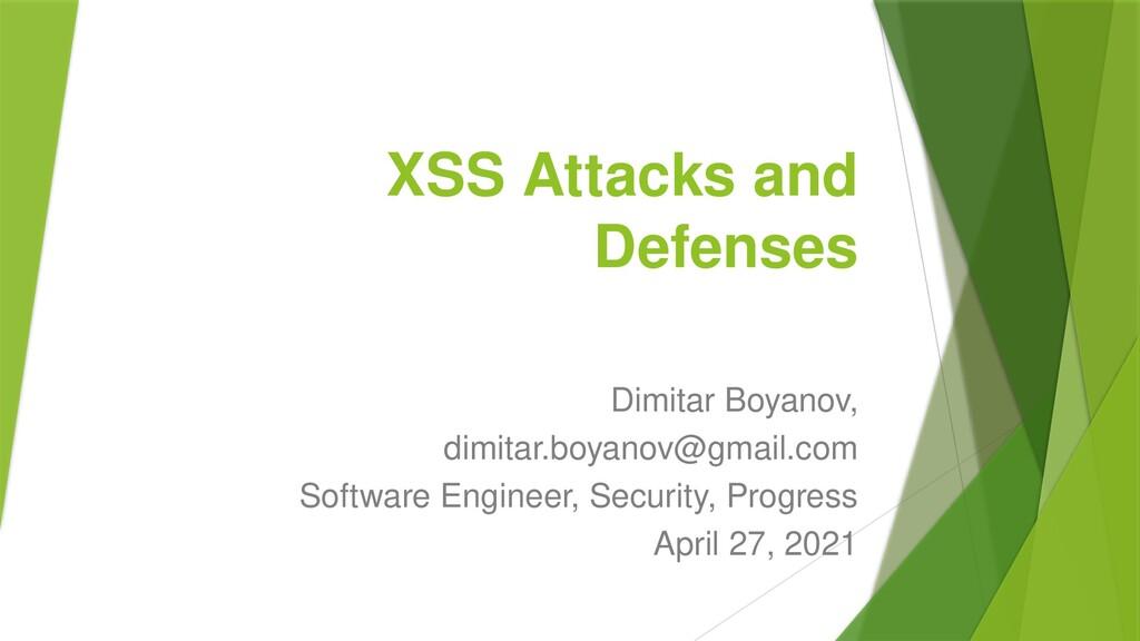 XSS Attacks and Defenses Dimitar Boyanov, dimit...