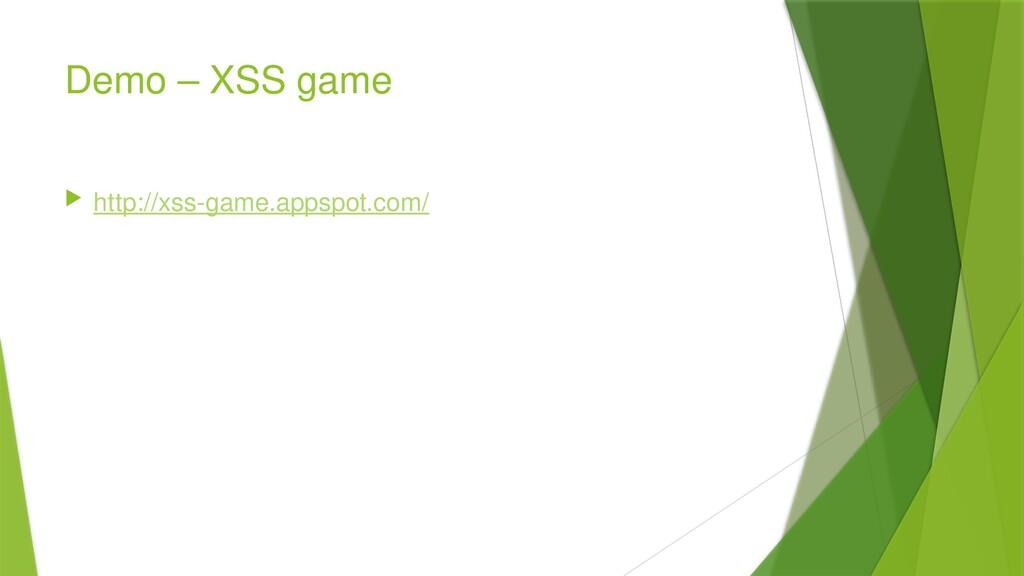 Demo – XSS game  http://xss-game.appspot.com/