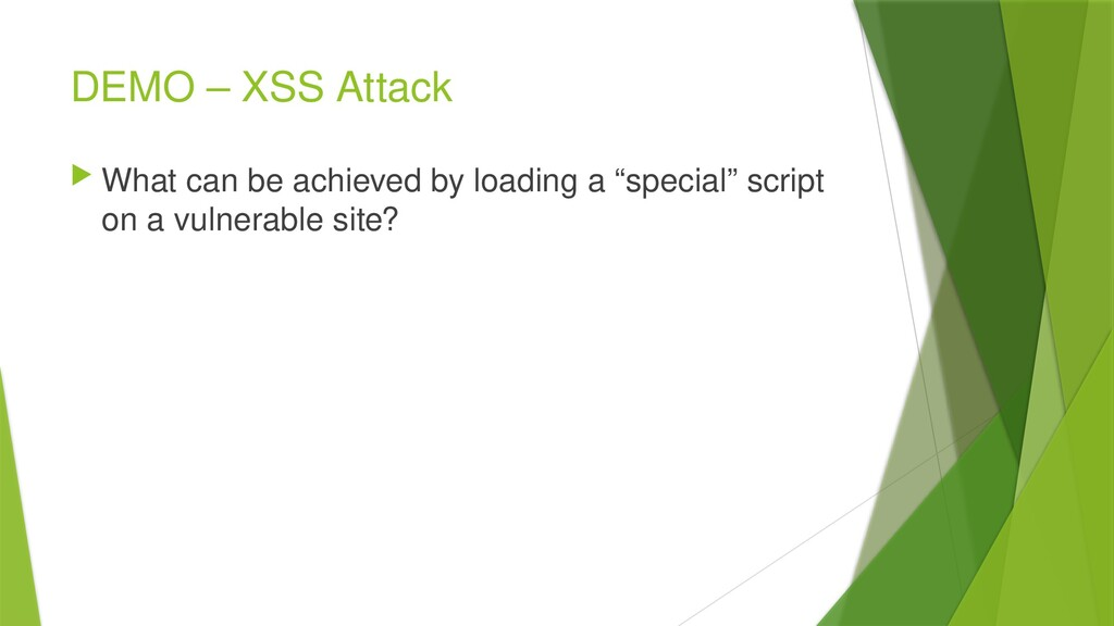 DEMO – XSS Attack  What can be achieved by loa...