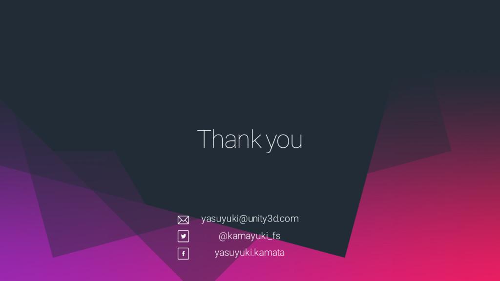 Thank you yasuyuki@unity3d.com @kamayuki_fs yas...