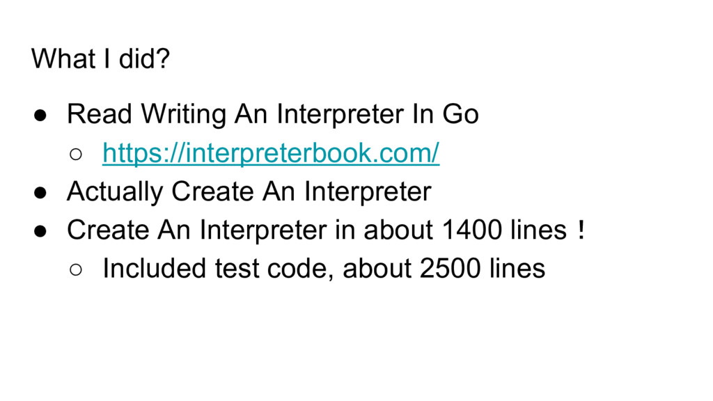 What I did? ● Read Writing An Interpreter In Go...