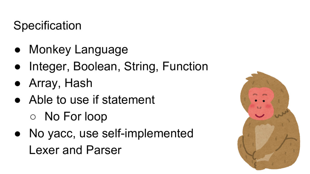 Specification ● Monkey Language ● Integer, Bool...