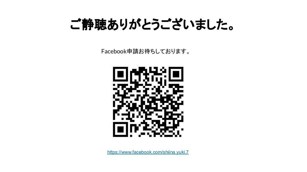 ご静聴ありがとうございました。 Facebook申請お待ちしております。 https://ww...