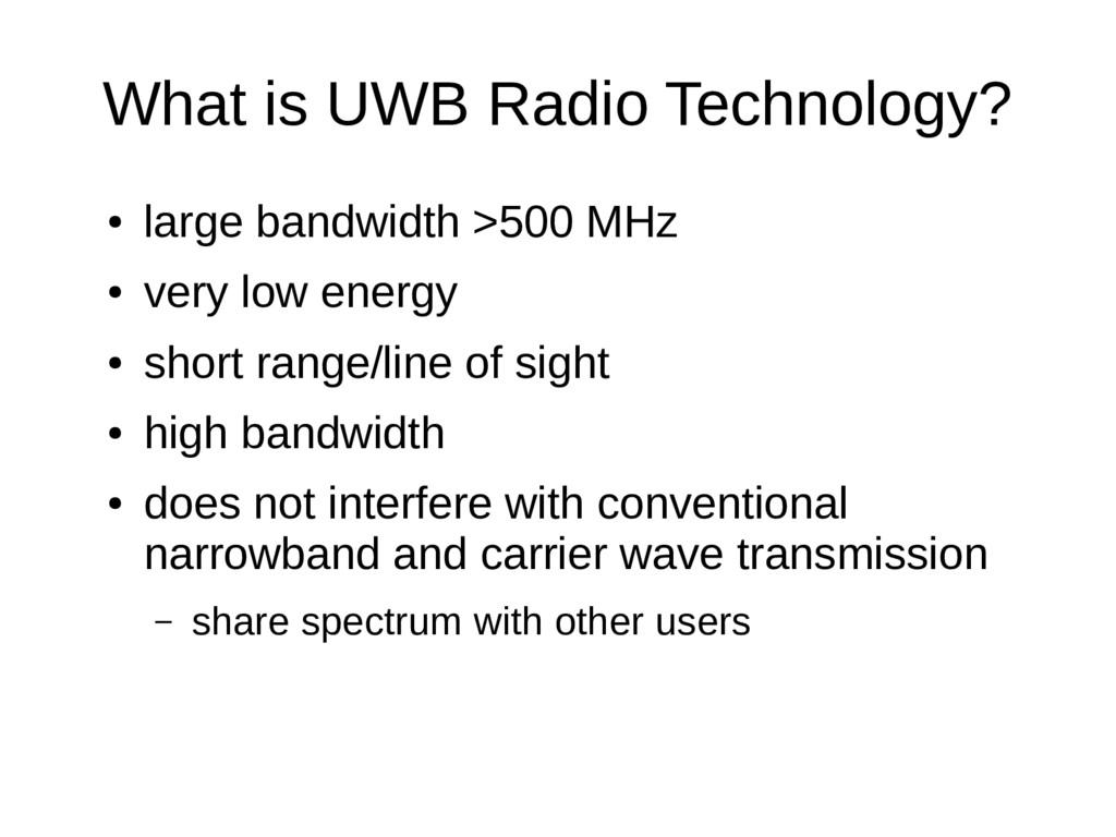 What is UWB Radio Technology? ● large bandwidth...