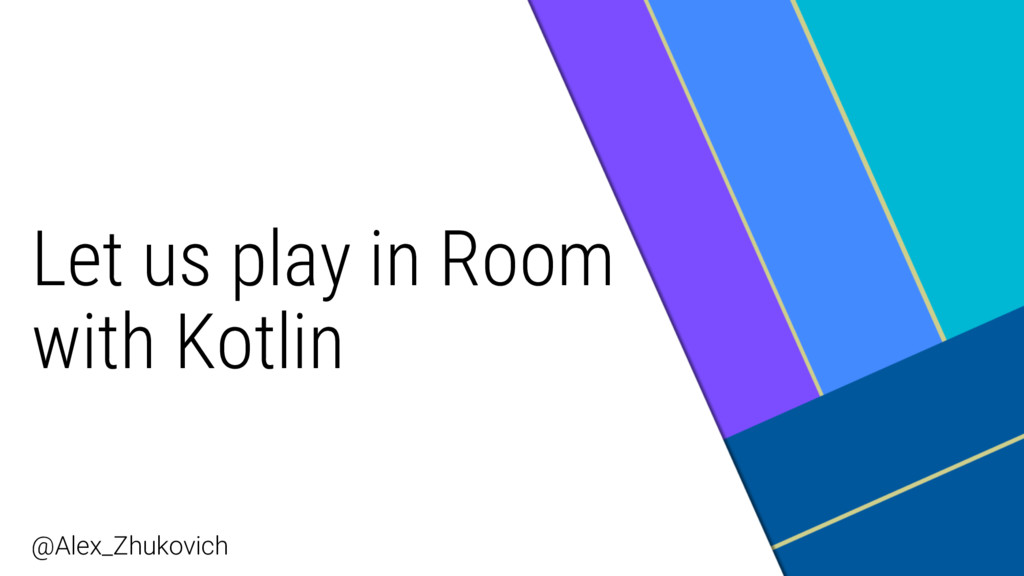 Let us play in Room with Kotlin @Alex_Zhukovich
