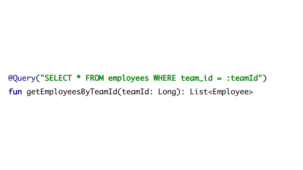 """@Query(""""SELECT * FROM employees WHERE team_id =..."""