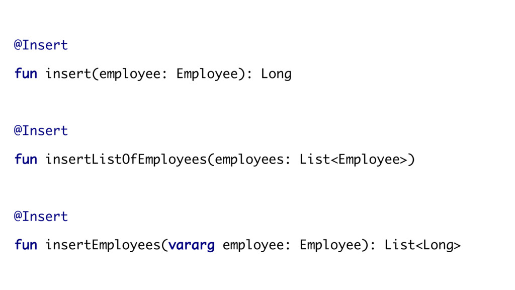 @Insert fun insert(employee: Employee): Long @I...