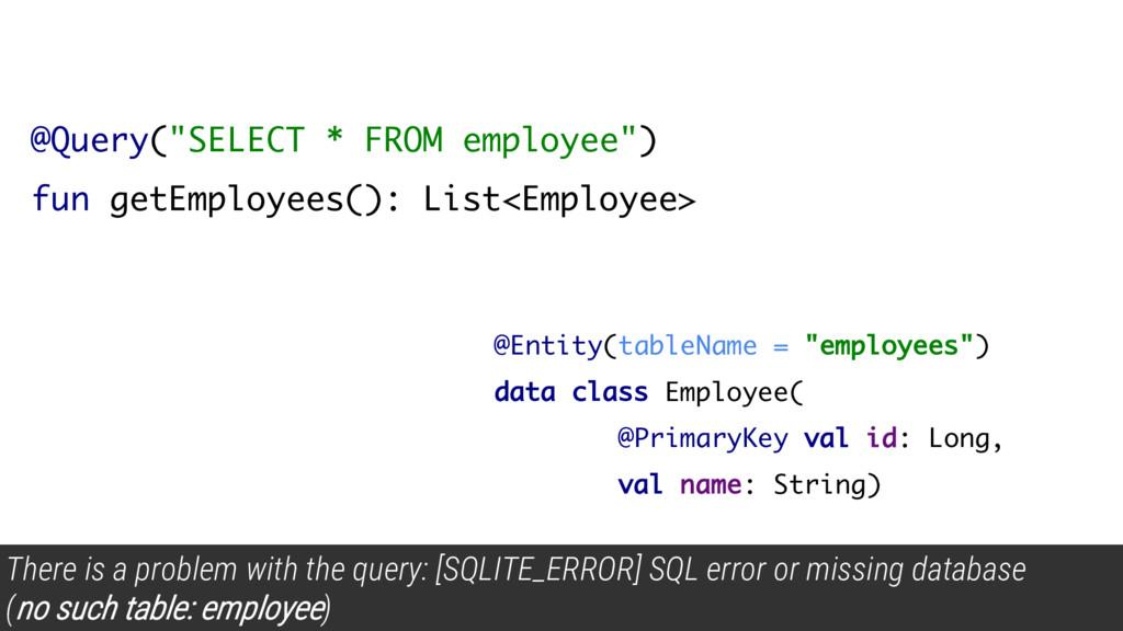"@Query(""SELECT * FROM employee"") fun getEmploye..."