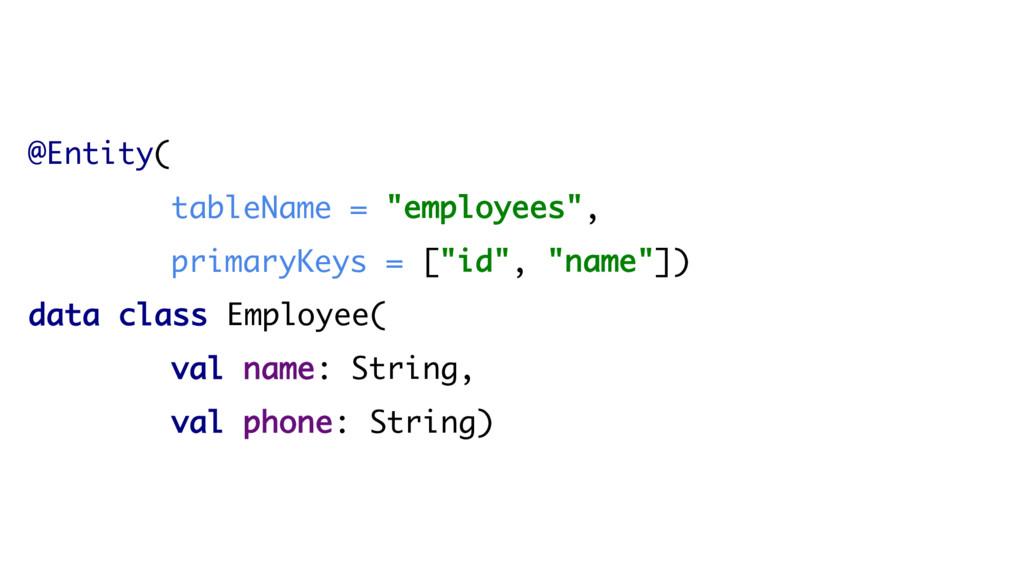 "@Entity( tableName = ""employees"", primaryKeys =..."