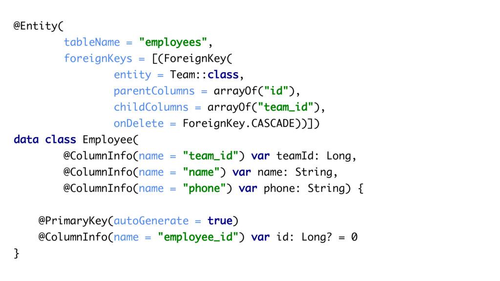 "@Entity( tableName = ""employees"", foreignKeys =..."
