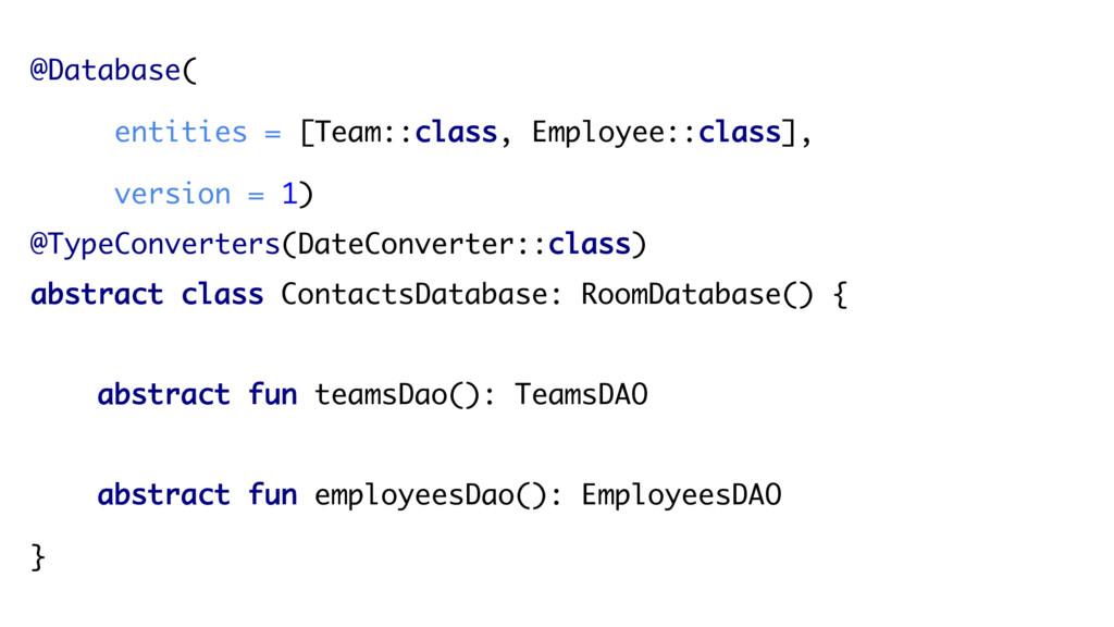 @Database( entities = [Team::class, Employee::c...