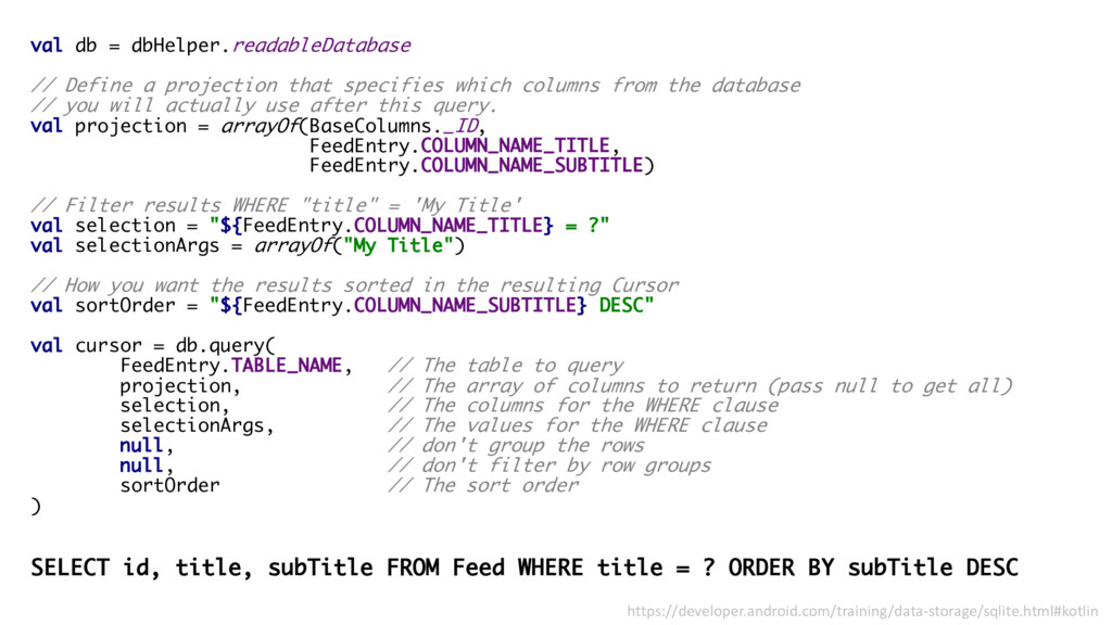 val db = dbHelper.readableDatabase // Define a ...