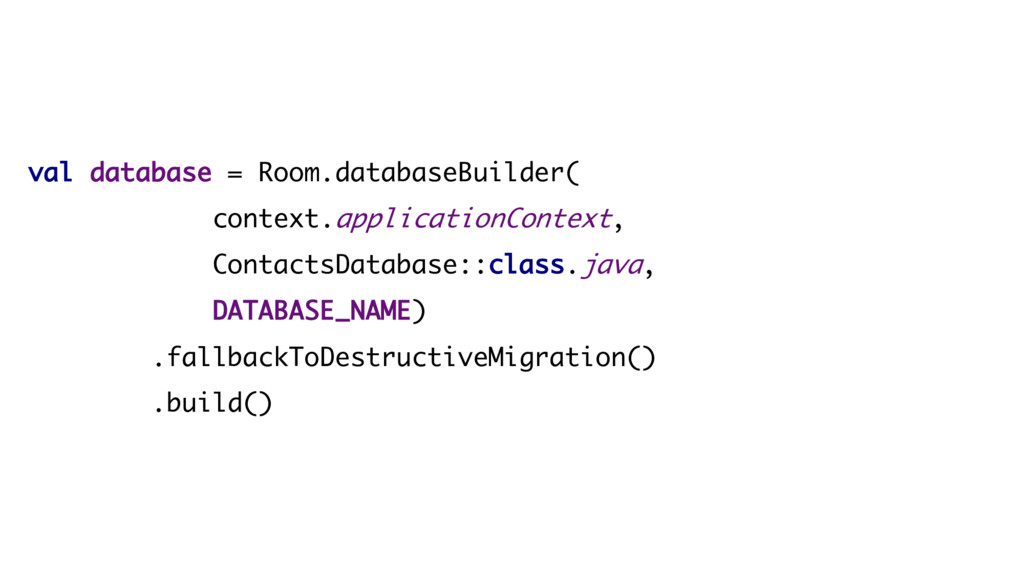 val database = Room.databaseBuilder( context.ap...