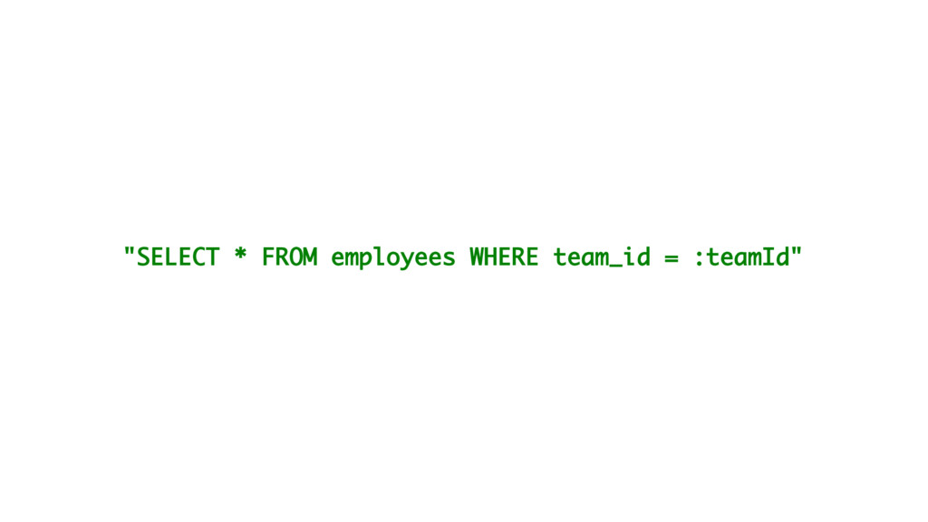 """""""SELECT * FROM employees WHERE team_id = :teamI..."""