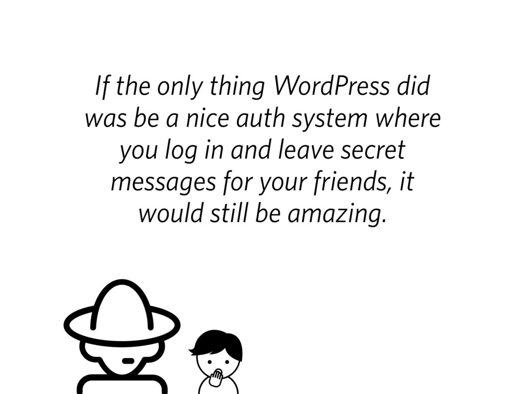 If the only thing WordPress did was be a nice a...