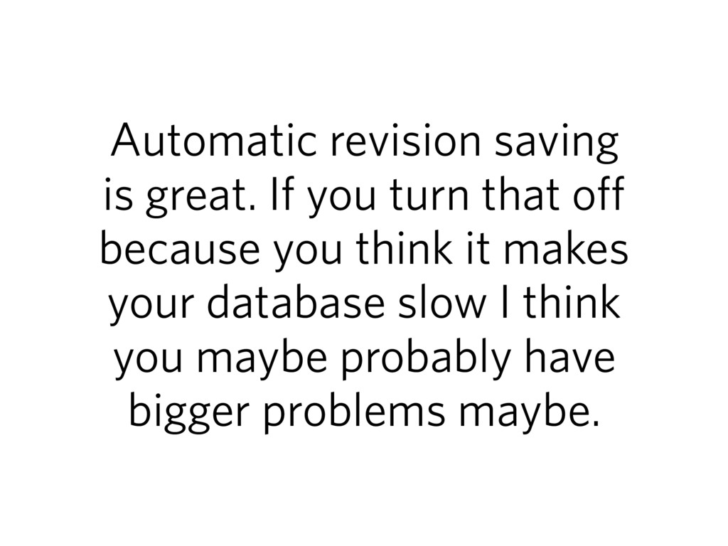 Automatic revision saving is great. If you turn...