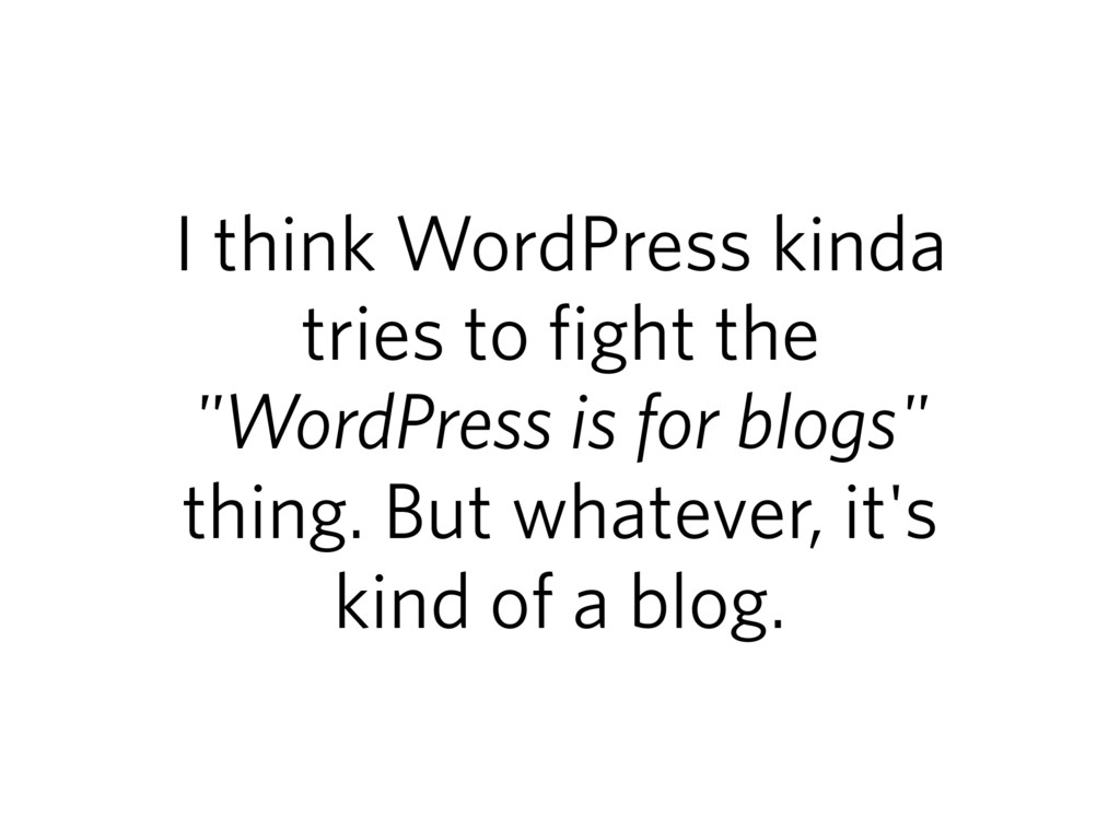 "I think WordPress kinda tries to fight the ""Wor..."