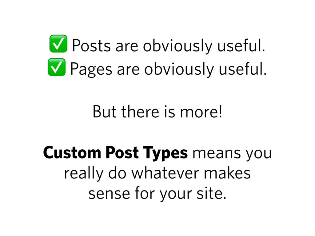 ✅ Posts are obviously useful. ✅ Pages are obvio...