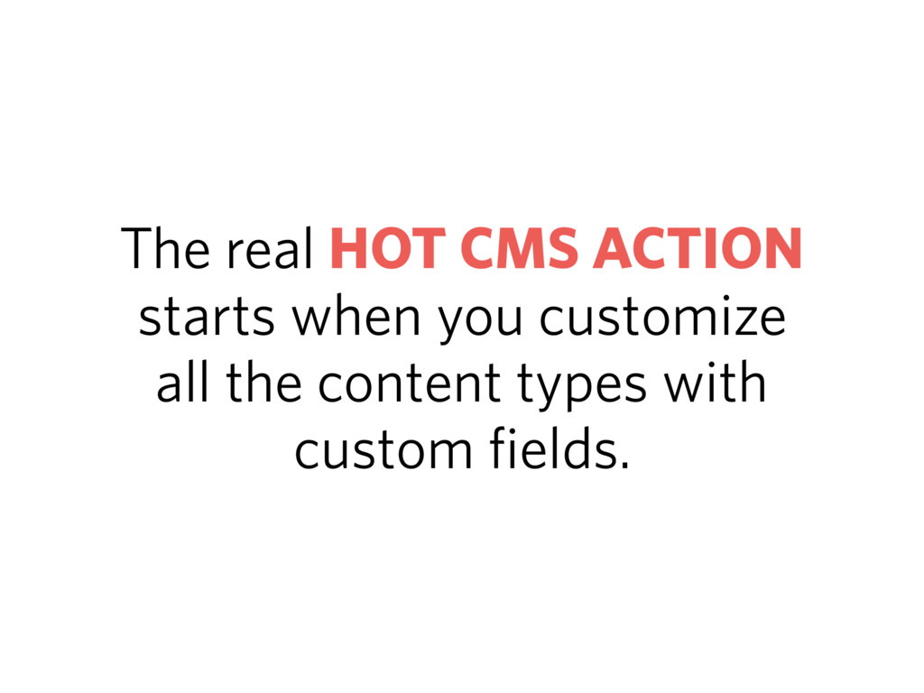 The real HOT CMS ACTION starts when you customi...